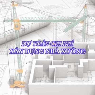 Dự toán chi phí xây dựng nhà xưởng